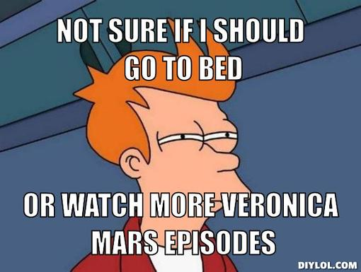 Futurama Not Sure If I should Go to Bed or Watch More Veronica Mars Episodes Meme