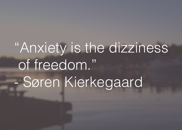 Anxiety is the Dizziness of Freedom - Soren Kierkegaard / hellorigby!