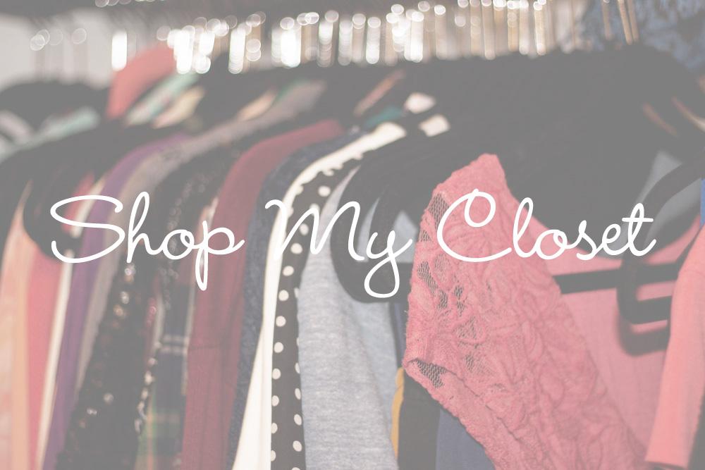 Shop My Closet / hellorigby!