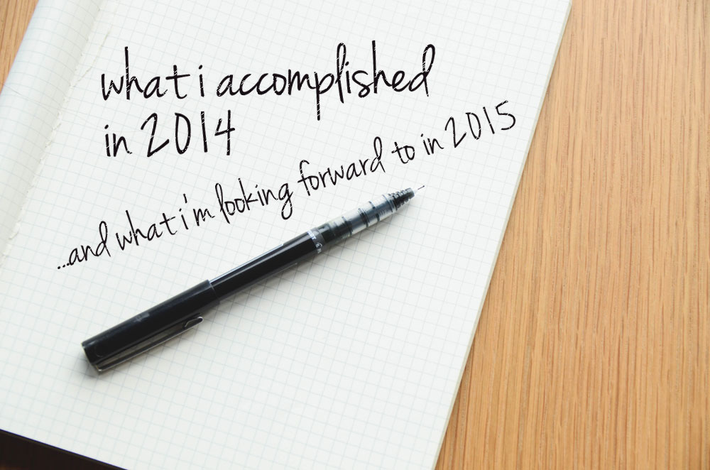 What I Accomplished in 2014 & Looking Forward to in 2015! / hellorigby!