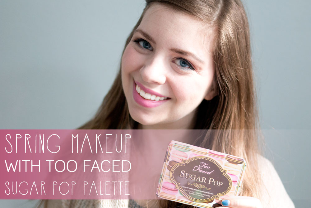 Spring Makeup Tutorial with Too Faced Sugar Pop Palette / hellorigby seattle beauty and fashion blog
